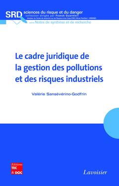 Couverture de l'ouvrage Le cadre juridique de la gestion des pollutions et des risques industriels