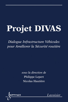 Couverture de l'ouvrage Projet DIVAS : Dialogue Infrastructure Véhicules pour Améliorer la Sécurité routière