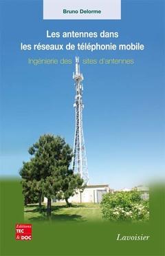 Couverture de l'ouvrage Les antennes dans les réseaux de téléphonie mobile - ingénierie des sites d'antennes