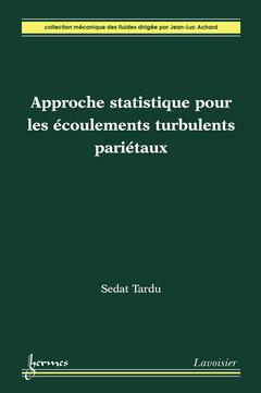 Couverture de l'ouvrage Approche statistique pour les écoulements turbulents pariétaux