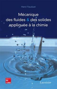 Couverture de l'ouvrage Mécanique des fluides et des solides appliquée à la chimie