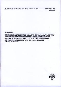 Couverture de l'ouvrage Rapport de la consultation technique relative à l'élaboration d'une structure et d'une stratégie d'établissement d'un fichier mondial des navires de pêche, des navires de transport frigorifique et des navires de ravitaillement