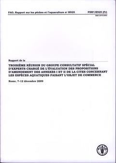 Couverture de l'ouvrage Rapport de la troisième réunion du groupe consultatif spécial d'experts chargé de l'évaluation des proportions d'amendement des annexes I et II de la CITES concernant les espèces aquatiques faisant l'objet de commerce 2009