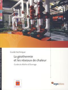 Couverture de l'ouvrage La géothermie et les réseaux de chaleur. Guide du maître d'ouvrage, guide technique