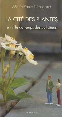 Couverture de l'ouvrage La cité des plantes : En ville au temps des pollutions