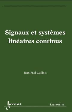 Couverture de l'ouvrage Signaux et systèmes linéaires continus