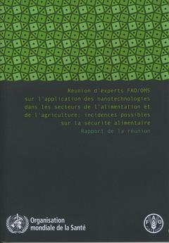 Couverture de l'ouvrage Réunion d'experts FAO/OMS sur l'application des nanotechnologies dans les secteurs de l'alimentation et de l'agriculture
