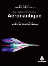 Couverture de l'ouvrage Cent vingt ans d'innovations en aéronautique