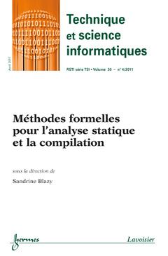 Couverture de l'ouvrage Méthodes formelles pour l'analyse statique et la compilation (Technique et science informatiques RSTI série TSI Volume 30 N° 4/Avril 2011)