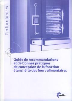 Couverture de l'ouvrage Guide de recommandation et de bonnes pratiques de conception de la fonction étanchéité des fours alimentaires