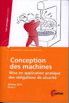 Couverture de l'ouvrage Conception des machines. Mise en application pratique des obligations de sécurité (Les ouvrages du Cétim, environnement, sécurité, réglementation) Tome 2