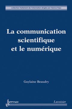 Couverture de l'ouvrage La communication scientifique et le numérique