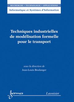 Couverture de l'ouvrage Techniques industrielles de modélisation formelle pour le transport