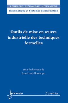 Couverture de l'ouvrage Outils de mise en oeuvre industrielle des techniques formelles