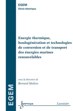 Couverture de l'ouvrage Énergie thermique, houlogénération et technologies de conversion et de transport des énergies marines renouvelables