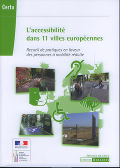 Couverture de l'ouvrage L'accessibilité dans 11 villes européennes / Accessibility practices in 11 European cities for persons of reduced mobility (Dossier Certu N° 233)