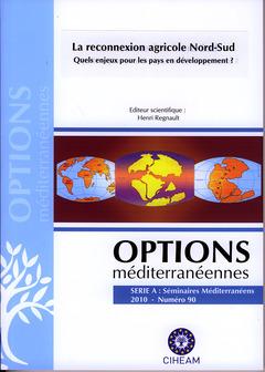 Couverture de l'ouvrage La reconnexion agricole Nord-Sud. Quels enjeux pour les pays en développement ? (Options méditerranéennes, série A Séminaires méditerranéens 2010 Numéro 90