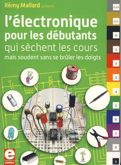 Couverture de l'ouvrage L'électronique pour les débutants qui sèchent les cours, mais soudent sans se brûler les doigts