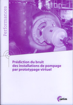 Couverture de l'ouvrage Prédiction du bruit des installations de pompage par prototypage virtuel (Coll. Performances, 9Q169)