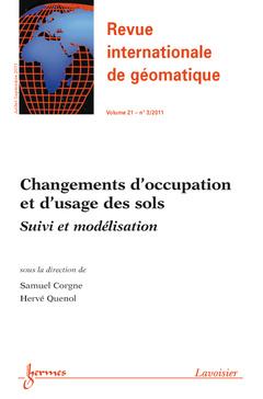 Couverture de l'ouvrage Changement d'occupation et d'usage des sols : suivi et modélisation (Revue internationale de Géomatique Vol.21 N°3/ Juillet-Septembre 2011)
