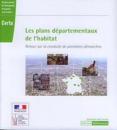 Couverture de l'ouvrage Les plans départementaux de l'habitat. Retour sur la conduite de premières démarches (Coll. Références Certu N° 112)