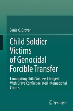 Couverture de l'ouvrage Child soldier victims of genocidal forcible transfer: exonerating child soldiers charged with grave conflict-related international crimes