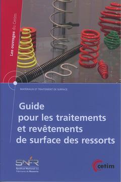 Couverture de l'ouvrage Guide pour les traitements et revêtements de surface des ressorts (Coll. Matériaux et traitement de surface) (2B57)