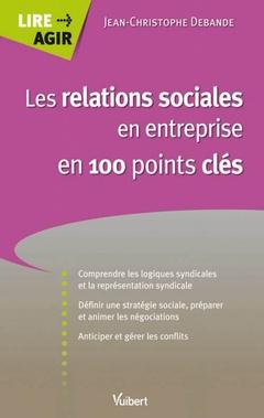 Couverture de l'ouvrage Les relations sociales en entreprise en 100 points clés