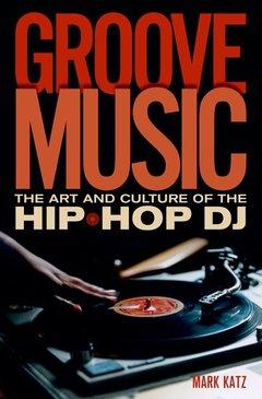 Couverture de l'ouvrage Groove music: the art and culture of the hip-hop dj