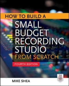 Couverture de l'ouvrage How to build a small budget recording studio from scratch