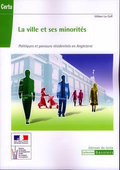 Couverture de l'ouvrage La ville et ses minorités. Politiques et parcours résidentiels en Angleterre (Coll. Dossiers)