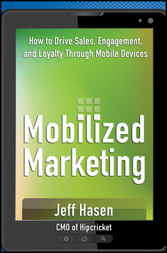 Couverture de l'ouvrage Mobilized marketing: driving sales, engagement, and loyalty through mobile marketing (hardback)