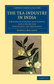 Couverture de l'ouvrage The tea industry in india: a review of finance and labour, and a guide for capitalists and assistants