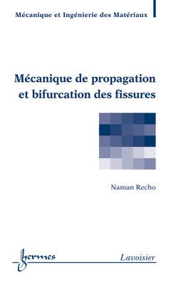 Couverture de l'ouvrage Mécanique de propagation et bifurcation des fissures