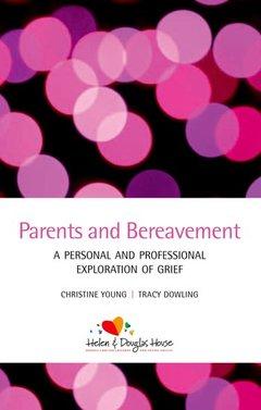 Couverture de l'ouvrage Parents and bereavement: a personal and professional exploration