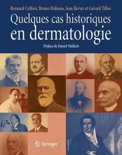 Couverture de l'ouvrage Quelques cas historiques en dermatologie