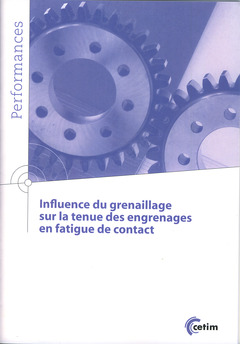 Couverture de l'ouvrage Influence du grenaillage sur la tenue des engrenages en fatigue de contact (Coll. Performances, 9Q178)