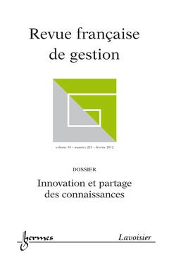 Couverture de l'ouvrage Innovation et partage des connaissances (Revue française de gestion Volume 38 N° 221/Février 2012)