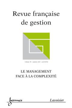 Couverture de l'ouvrage Le management face à la complexité (Revue française de gestion Volume 38 N° 223/Avril 2012 - Spécial AIMS)