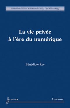 Couverture de l'ouvrage La vie privée à l'ère du numérique