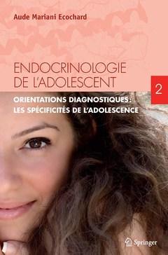 Couverture de l'ouvrage Endocrinologie de l'adolescent.