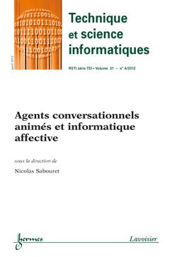 Couverture de l'ouvrage Agents conversationnels animés et informatique affective (Technique et science informatiques RSTI série TSI Vol 31 N°4/ Avril 2012)