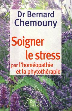 Couverture de l'ouvrage Soigner le stress par l'homéopathie et la phytothérapie