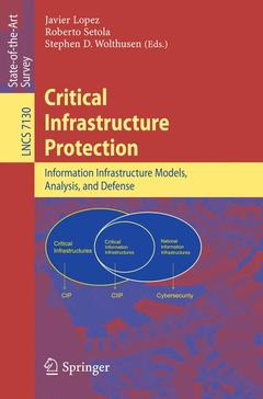 Couverture de l'ouvrage Critical infrastructure protection information infrastructure models, analysis and defense (LNCS vol.7130)