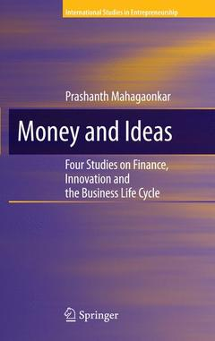 Couverture de l'ouvrage Money and ideas: four studies on finance, innovation and the business life cycle (hardback)