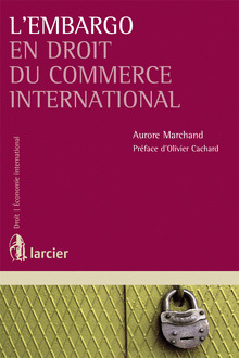 Couverture de l'ouvrage L'embargo en droit du commerce international
