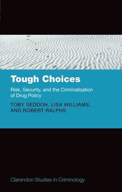 Couverture de l'ouvrage Tough Choices : Risk, Security and the Criminalization of Drug Policy
