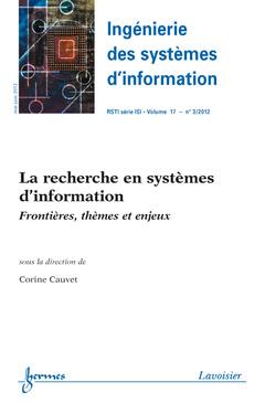 Couverture de l'ouvrage La recherche en systèmes d'information. Frontières, thèmes et enjeux (Ingénierie des systèmes d'information RSTI Vol.17 N° 3/Mai-Juin 2012)