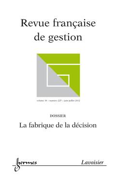 Couverture de l'ouvrage La fabrique de la décision (Revue française de gestion Volume 38 N° 225/ Juin-Juillet 2012)