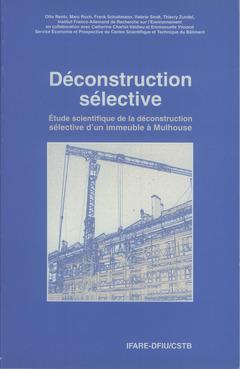 Couverture de l'ouvrage Déconstruction sélective. Étude scientifique de la déconstruction sélective d'un immeuble à Mulhouse